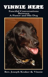 Vinnie Here: Fanciful Conversations Between A Pastor And His Dog  -              By: Joseph Kraker