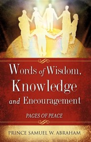 Words Of Wisdom, Knowledge And Encouragement: Pages Of Peace  -     By: Samuel W. Abraham