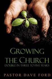 Growing The Church: Doubling In Three To Five Years  -     By: Dave Ford