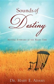Sounds Of Destiny: Moving Forward At The Right Time  -     By: Mary E. Adams
