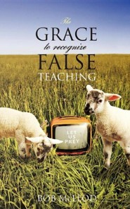 The Grace To Recognize False Teaching: Let Us Prey…..  -     By: Bob McLeod