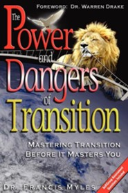 The Powers And Dangers Of Transition... Finding The Courage To Finish Your Assignment In Excellency!  -     