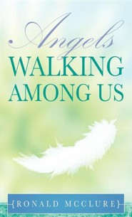 Angels Walking Among Us  -     By: Ronald McClure