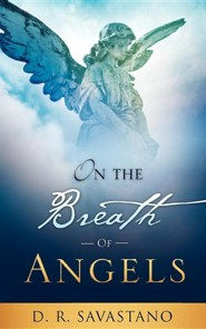 On The Breath Of Angels  -     By: D.R. Savastano