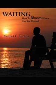 Waiting: How to Bloom Where You Are Planted  -     By: Dearal L. Jordan