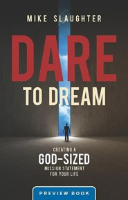 Dare to Dream: Creating a God Sized Mission Statement for Your Life--Preview Book