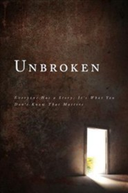 Unbroken: Everyone Has a Story; It's What You Don't Know That Matters