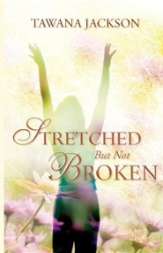 Stretched But Not Broken  -     By: Tawana Jackson