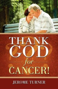 Thank God For Cancer  -     By: Jerome Turner
