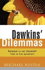 Dawkins' Dilemmas: Deluded Or Not Deluded? That Is The Question!  -              By: Michael Austin