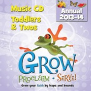 Grow, Proclaim, Serve! Toddlers & Twos Music CD (Annual 2013-14): Grow your faith by leaps and bounds  -