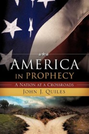 America In Prophecy: A Nation At A Crossroads  -     By: John J. Quiles