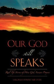 Our God Still Speaks: Real-Life Stories Of How God Answers Prayers  -     By: Virginia Stewart Metzler