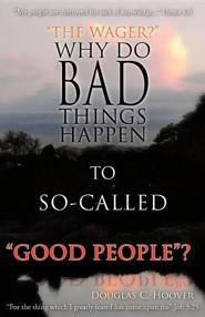 Why Do Bad Things Happen To So-Called ?Good? People  -     By: Douglas C. Hoover