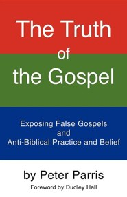 The Truth Of The Gospel: Exposing False Gospels And Anti-Biblical Practice And Belief  -     By: Peter Parris