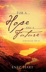 For A Hope And A Future: Jeremiah 29:11  -     By: Inez Hart