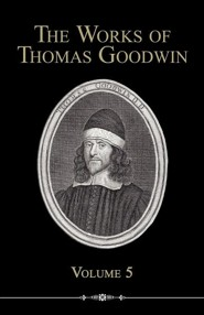 The Works of Thomas Goodwin, Volume 5