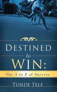 Destined To Win: The A To Z Of Success  -              By: Tunde Tele