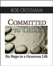 Committed to Christ: Six Steps to a Generous Life, Boxed Kit  -     By: Bob Crossman