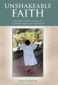 Unshakeable Faith: One Family's Story of Loss and the Strengthening of Their Faith  -              By: Monroe And Jeri May