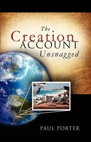 The Creation Account Unsnagged  -     By: Paul Porter