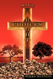 Right Choices  -     By: Galen Manning