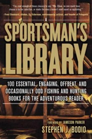 A Sportsman's Library: The 100 Books that Every Hunter and Fisherman Should Own