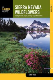 Sierra Nevada Wildflowers, 2nd: A Field Guide to Common Wildflowers and Shrubs of the Sierra Nevada, Including Yosemite, Sequoia, and Kings Canyon National Parks  -     By: Karen Wiese