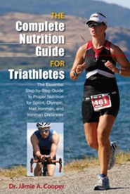 The Complete Nutrition Guide for Triathletes: The Essential Step-by-Step Guide to Proper Nutrition for Sprint, Olympic, and Ironman Distances