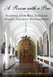 A Room with a Pew: Sleeping Our Way through Spain's Ancient Monasteries  -     By: Richard Starks, Miriam Murcutt