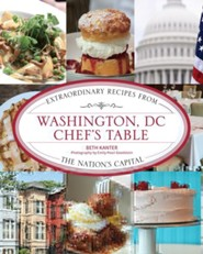 Washington, D.C. Chef's Table: Extraordinary Recipes from the Nation's Capital
