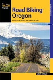 Road Biking Oregon, 2nd Edition: A Guide to the Greatest Bike Rides in the State
