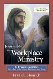 Jesus and Me in Workplace Ministry: 17 Proven Guidelines