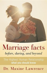 Marriage Facts Before, During, and Beyond: The Highest Human Relationship What You Should Know