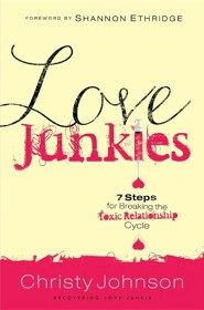 Love Junkies: 7 Steps For Breaking The Toxic Relationship Cycle