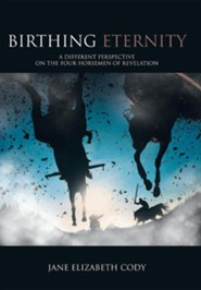 Birthing Eternity: A Different Perspective on the Four Horsemen of Revelation