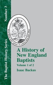 A History of New England Baptists: With Particular Reference to the Denomination of Christians Called Baptists Volume 1 of 2, Edition 0002  -     By: Isaac Backus