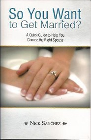 So You Want to Get Married?: A Quick Guide to Help You Choose the Right Spouse