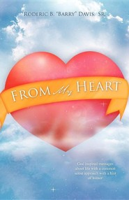 From My Heart: God Inspired Messages About Life With A Common Sense Approach With A Hint Of Humor  -     By: Roderic B. Davis Sr.