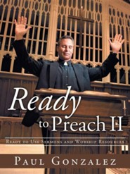 Ready to Preach II: Ready to Use Sermons and Worship Resources  -     By: Paul Gonzalez