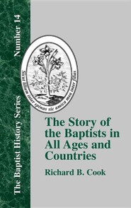 The Story of the Baptists: In All Ages and Countries  -     