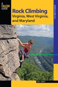 Rock Climbing Virginia, West Virginia, and Maryland, 2nd Edition  -     By: Eric J. Horst, Stewart M. Green