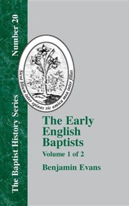 The Early English Baptists: Volume 1  -              By: Benjamin D. Evans