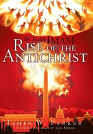 The Twelfth Imam: Rise of the Antichrist  -     By: James W. Parker