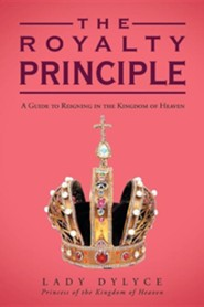 The Royalty Principle: A Guide to Reigning in the Kingdom of Heaven