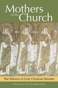 Mothers of the Church: The Witness of Early Christian Women