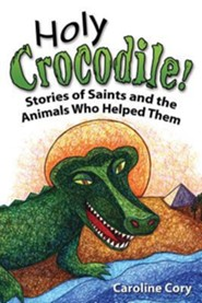 Holy Crocodile!: Stories of Saints and the Animals Who Helped Them  -     By: Caroline Cory