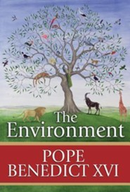 The Environment  -     By: Pope Benedict XVI