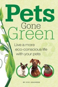 Pets Gone Green: Live a More Eco-Conscious Life with Your Pets  -     By: Eve Adamson