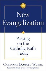 New Evangelization: Passing on the Catholic Faith Today